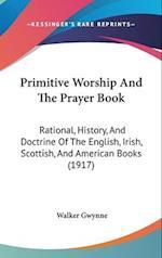 Primitive Worship and the Prayer Book af Walker Gwynne