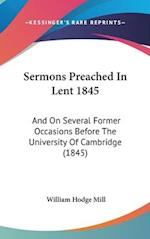 Sermons Preached in Lent 1845 af William Hodge Mill