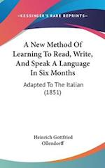 A New Method of Learning to Read, Write, and Speak a Language in Six Months af Heinrich Gottfried Ollendorff