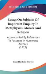 Essays on Subjects of Important Enquiry in Metaphysics, Morals and Religion af Isaac Hawkins Browne