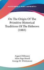 On the Origin of the Primitive Historical Traditions of the Hebrews (1883) af August Dillmann, Allen Page Bissell