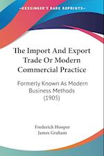 The Import and Export Trade or Modern Commercial Practice af James Graham, Frederick Hooper