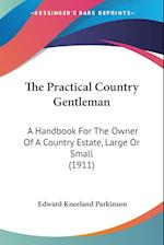 The Practical Country Gentleman af Edward Kneeland Parkinson
