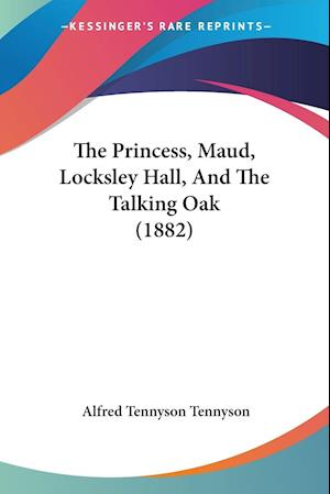 The Princess, Maud, Locksley Hall, And The Talking Oak (1882)