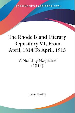 The Rhode Island Literary Repository V1, From April, 1814 To April, 1915
