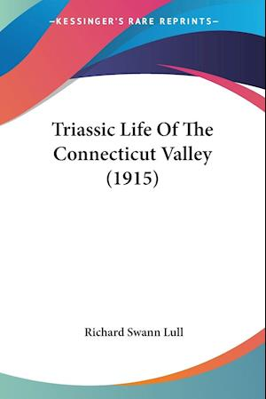 Triassic Life Of The Connecticut Valley (1915)