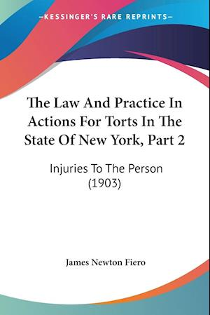 The Law And Practice In Actions For Torts In The State Of New York, Part 2