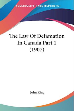 The Law Of Defamation In Canada Part 1 (1907)