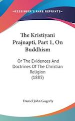 The Kristiyani Prajnapti, Part 1, on Buddhism af Daniel John Gogerly