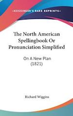 The North American Spellingbook or Pronunciation Simplified af Richard Wiggins