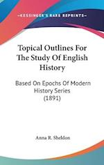 Topical Outlines for the Study of English History af Anna R. Sheldon
