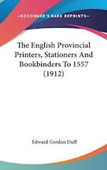 The English Provincial Printers, Stationers and Bookbinders to 1557 (1912) af Edward Gordon Duff