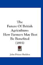 The Future of British Agriculture af John Prince Sheldon