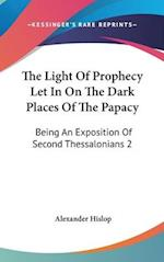The Light of Prophecy Let in on the Dark Places of the Papacy af Alexander Hislop