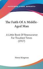 The Faith of a Middle-Aged Man af Henry Kingman