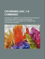 Crowning Day, 1-6 Combined; Contains 297 Numbers of the Most Popular Songs of This Famous Series of Gospel Song Books af Jacob Henry Hall