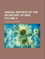 Annual Reports of the Secretary of War Volume 4