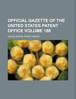Official Gazette of the United States Patent Office Volume 186 af United States Patent Office