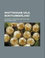 Whittingham Vale, Northumberland; Its History, Traditions, and Folk Lore af David Dippie Dixon