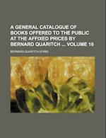 A General Catalogue of Books Offered to the Public at the Affixed Prices by Bernard Quaritch Volume 16 af Bernard Quaritch