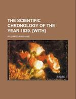 The Scientific Chronology of the Year 1839. [With] af William Cuninghame