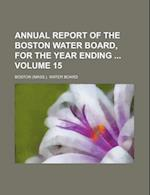 Annual Report of the Boston Water Board, for the Year Ending Volume 15 af Boston Water Board