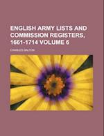 English Army Lists and Commission Registers, 1661-1714 Volume 6 af Charles Dalton