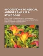 Suggestions to Medical Authors and A.M.A. Style Book; With a Guide to Abbreviation of Bibliographic References; For the Guidance of Authors, Editors,