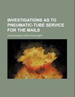 Investigations as to Pneumatic-Tube Service for the Mails af United States Post Office Dept