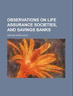 Observations on Life Assurance Societies, and Savings Banks af Arthur Scratchley