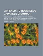 Appendix to Hossfeld's Japanese Grammar; Comprising a Graduated Series of Exercises ..., Extracts from Leading Authors, Exercises in the Native Charac af Henry J. Weintz