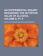 An Experimental Inquiry Regarding the Nutritive Value of Alcohol Volume 8, PT. 6 af Wilbur Olin Atwater