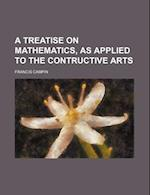 A Treatise on Mathematics, as Applied to the Contructive Arts af Francis Campin