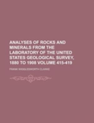 Bog, paperback Analyses of Rocks and Minerals from the Laboratory of the United States Geological Survey, 1880 to 1908 Volume 415-419 af Frank Wigglesworth Clarke