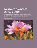 Swinton's Condesed United States; A Condensed School History of the United States, Constructed for Definite Results in Recitation and Containing a New