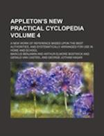 Appleton's New Practical Cyclopedia Volume 4; A New Work of Reference Based Upon the Best Authorities, and Systematically Arranged for Use in Home and af Marcus Benjamin