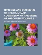 Opinions and Decisions of the Railroad Commission of the State of Wisconsin Volume 8 af Railroad Commission Of Wisconsin