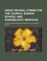 Great Revival Hymns for the Church, Sunday School and Evangelistic Services af Homer Alvan Rodeheaver