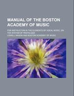 Manual of the Boston Academy of Music; For Instruction in the Elements of Vocal Music, on the System of Pestalozzi af Lowell Mason