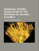 Sessional Papers - Legislature of the Province of Ontario Volume 5 af Ontario Legislative Assembly