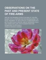 Observations on the Past and Present State of Fire-Arms; And on the Probable Effects in War of the New Musket af Francis Rawdon Chesney