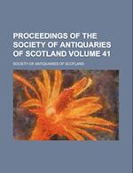 Proceedings of the Society of Antiquaries of Scotland Volume 41 af Society Of Antiquaries Of Scotland