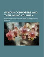 Famous Composers and Their Music Volume 4