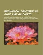 Mechanical Dentistry in Gold and Vulcanite; Arranged with Regard to the Difficulties of the Pupil, Mechanical Assistant, and Young Practitioner af F. H. Balkwill
