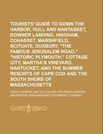 Tourists' Guide to Down the Harbor, Hull and Nantasket, Downer Landing, Hingham, Cohasset, Marshfield, Scituate, Duxbury, the Famous Jerusalem Road, H af John F. Murphy