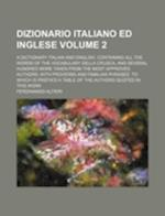 Dizionario Italiano Ed Inglese Volume 2; A Dictionary Italian and English, Containing All the Words of the Vocabulary Della Crusca, and Several Hundre af Ferdinando Altieri