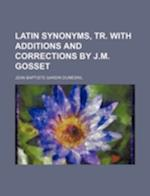 Latin Synonyms, Tr. with Additions and Corrections by J.M. Gosset af Jean Baptiste Gardin Dumesnil