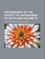 Proceedings of the Society of Antiquaries of Scotland Volume 19 af Society Of Antiquaries Of Scotland