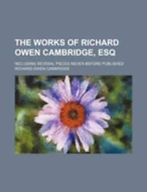 Bog, paperback The Works of Richard Owen Cambridge, Esq; Including Several Pieces Never Before Published af Richard Owen Cambridge