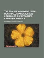 The Psalms and Hymns, with Doctrinal Standards and Liturgy of the Reformed Church in America af Reformed Church In America
